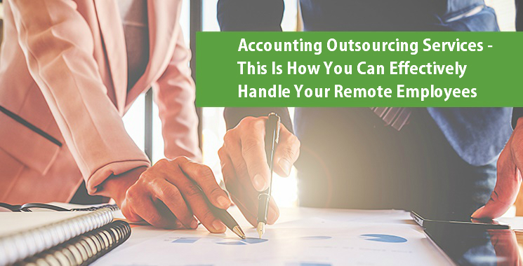 Accounting Outsourcing Services, London – This Is How You Can Effectively Handle Your Remote Employees