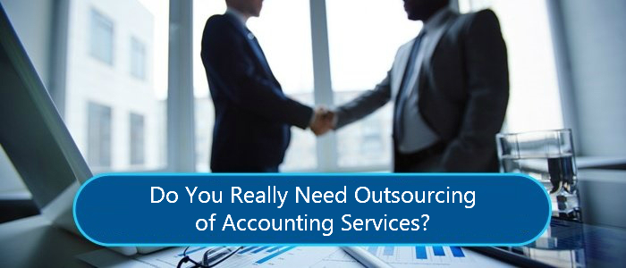 Do You Really Need Outsourcing of Accounting Services?