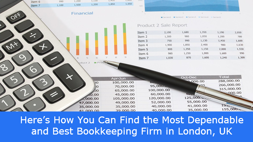 Here's How You Can Find the Most Dependable and Best Bookkeeping Firm in London, UK