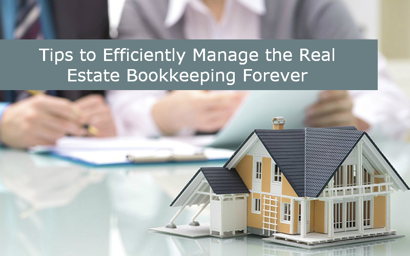 Tips to Efficiently Manage the Real Estate Bookkeeping Forever