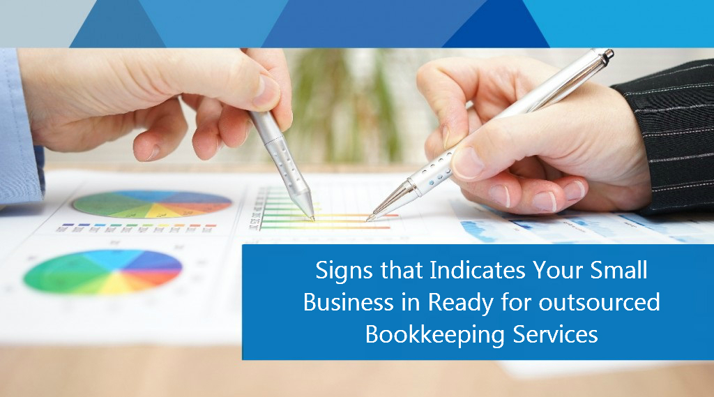 Signs that Indicates Your Small Business in Ready for Outsourced Bookkeeping Services