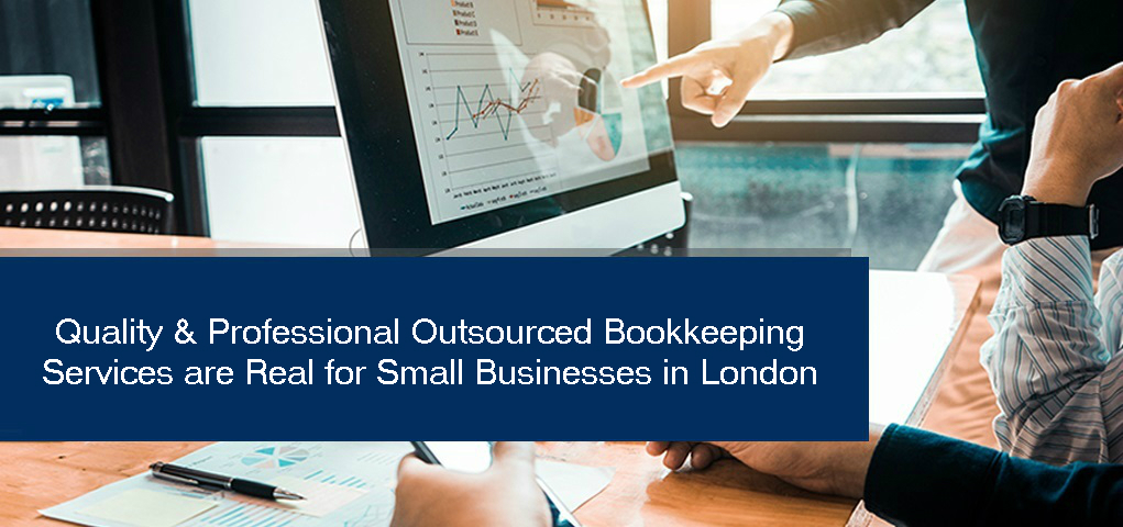 Quality & Professional Outsourced Bookkeeping Services are Real for Small Businesses in London